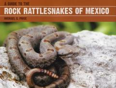 A Guide to the Rock Rattlesnakes of Mexico
