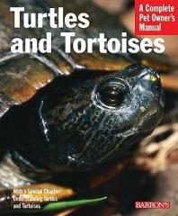 Turtles and Tortoises- Complete Pet Owners Manual